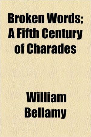 Broken Words; A Fifth Century of Charades - William Bellamy