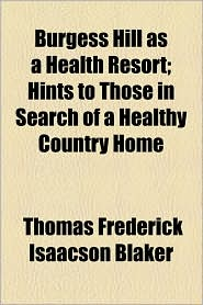Burgess Hill as a Health Resort; Hints to Those in Search of a Healthy Country Home - Thomas Frederick Isaacson Blaker