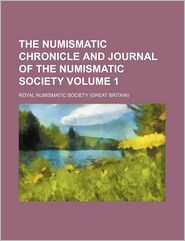 The Numismatic chronicle and journal of the Numismatic Society Volume 1 - Royal Numismatic Society