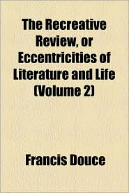 The Recreative Review, or Eccentricities of Literature and Life (Volume 2) - Francis Douce