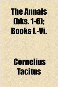 The Annals (Bks. 1-6); Books I-Vi. - Cornelius Tacitus