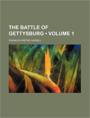 The Battle Of Gettysburg (Volume 1) - Franklin Aretas Haskell