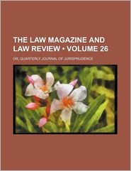 The Law Magazine And Law Review (Volume 26); Or, Quarterly Journal Of Jurisprudence - General Books