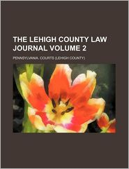 The Lehigh County Law Journal (Volume 2) - Pennsylvania. Courts