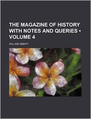 The Magazine Of History With Notes And Queries (Volume 4) - General Books
