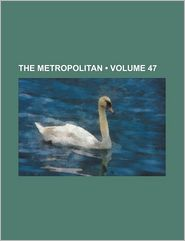 The Metropolitan (Volume 47) - General Books