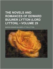 The Novels And Romances Of Edward Bulwer Lytton (Lord Lytton). (Volume 29) - Baron Edward Bulwer Lytton Lytton