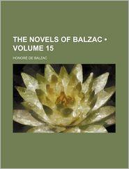 The Novels Of Balzac (Volume 15) - Honore de Balzac