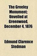 The Greeley Monument; Unveiled at Greenwood, December 4, 1876