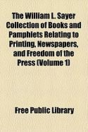 The William L. Sayer Collection of Books and Pamphlets Relating to Printing, Newspapers, and Freedom of the Press (Volume 1)