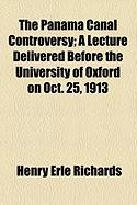 The Panama Canal Controversy; A Lecture Delivered Before the University of Oxford on Oct. 25, 1913