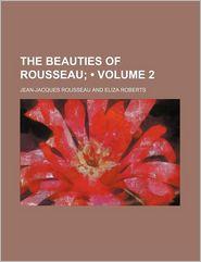 The Beauties of Rousseau (Volume 2) - Jean Jacques Rousseau