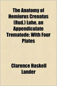 The Anatomy of Hemiurus Crenatus (Rud.) Luhe, an Appendiculate Trematode; With Four Plates