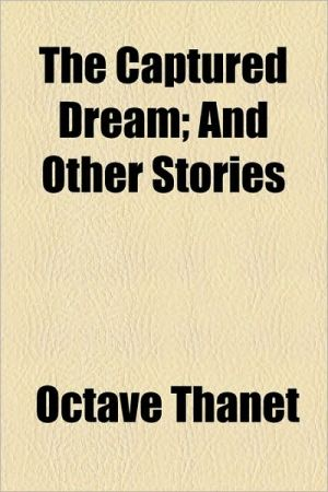 The Captured Dream; And Other Stories - Octave Thanet