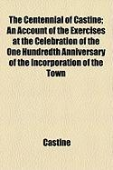 The Centennial of Castine; An Account of the Exercises at the Celebration of the One Hundredth Anniversary of the Incorporation of the Town