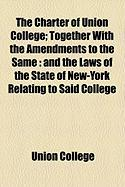 The Charter of Union College; Together with the Amendments to the Same: And the Laws of the State of New-York Relating to Said College
