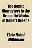 The Comic Characters in the Dramatic Works of Robert Greene