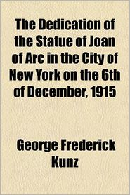 The Dedication Of The Statue Of Joan Of Arc In The City Of New York On The 6th Of December, 1915 - George Frederick Kunz