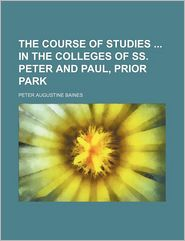 The Course Of Studies In The Colleges Of Ss. Peter And Paul, Prior Park - Peter Augustine Baines