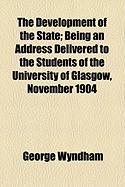 The Development of the State; Being an Address Delivered to the Students of the University of Glasgow, November 1904