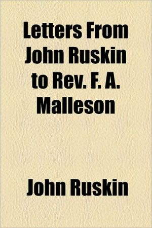 Letters From John Ruskin To Rev. F.A. Malleson - John Ruskin