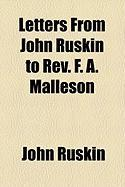 Letters from John Ruskin to REV. F. A. Malleson