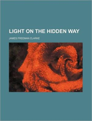 Light On The Hidden Way - James Freeman Clarke