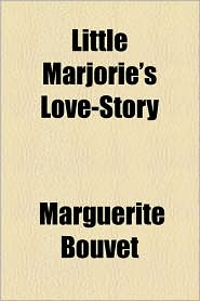 Little Marjorie's Love-Story - Marguerite Bouvet