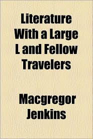 Literature with a Large L and Fellow Travelers - MacGregor Jenkins