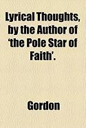 Lyrical Thoughts, by the Author of 'The Pole Star of Faith'.