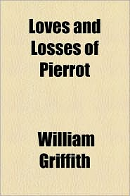 Loves and Losses of Pierrot - William Griffith