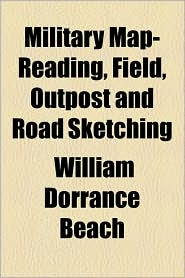 Military Map-Reading, Field, Outpost And Road Sketching - William Dorrance Beach
