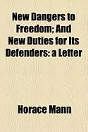 New Dangers to Freedom; And New Duties for Its Defenders: A Letter