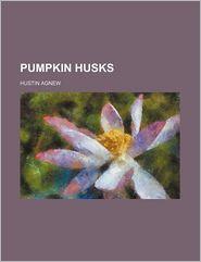 Pumpkin Husks - Hustin Agnew