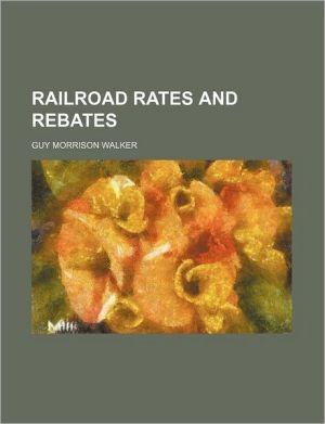 Railroad Rates and Rebates - Guy Morrison Walker