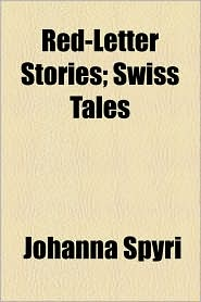 Red-Letter Stories; Swiss Tales - Johanna Spyri