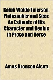 Ralph Waldo Emerson, Philosopher and Seer; An Estimate of His Character and Genius in Prose and Verse - Amos Bronson Alcott