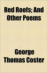 Red Roofs; And Other Poems - George Thomas Coster