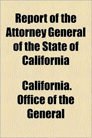 Report of the Attorney General of the State of California - California Office of the General