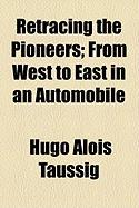 Retracing the Pioneers; From West to East in an Automobile