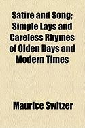 Satire and Song; Simple Lays and Careless Rhymes of Olden Days and Modern Times