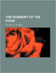 The Robbery of the Poor - William H. P. Campbell