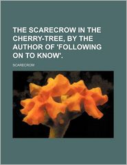 The Scarecrow in the Cherry-Tree, by the Author of 'Following on to Know'. - Scarecrow