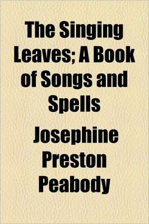 The Singing Leaves; A Book of Songs and Spells - Josephine Preston Peabody