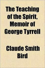 The Teaching of the Spirit, Memoir of George Tyrrell - Claude Smith Bird