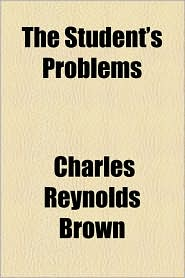 The Student's Problems - Charles Reynolds Brown