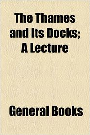 The Thames and Its Docks, a Lecture - Alexander Forrow, Created by General Books