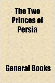 The Two Princes of Persia - Anonymous, Created by General Books