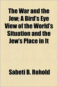 The War and the Jew; A Bird's Eye View of the World's Situation and the Jew's Place in It