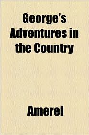 George's Adventures in the Country - Amerel